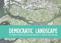 Democratic landscape, an adaptive collaborative approach to regional urban planning