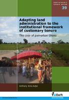 Adapting land administration to the institutional framework of customary tenure: The case of peri-urban Ghana