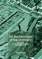 An Archaeology of the Ordinary: Rethinking the Architecture of Dwelling from CIAM to Siza