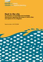 Heat in the city - an inventory of knowledge and knowledge deficiencies regarding heat stress in Dutch cities and options for its mitigation.