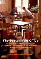 The Sustainable Office. An exploration of the potential for factor 20 environmental improvement of office accommodation