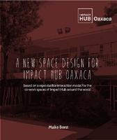 A new space design for Impact Hub Oaxaca, based on a reproducible interaction model for the spaces of Impact Hub around the world